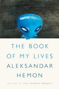 Aleksandar Hamon, The Book of My Lives, Farrar Straus & Giroux, 2013